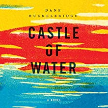 Castle of Water: A Novel Audiobook by Dane Huckelbridge Narrated by Max Winter