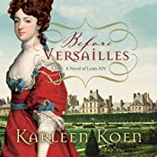 Before Versailles: A Novel of Louis XIV | [Karleen Koen]