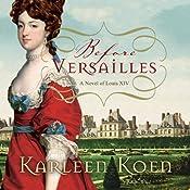 Before Versailles: A Novel of Louis XIV | [Karleen Koen]