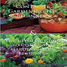 Gardening Box Set #2: Container Gardening For Beginners + Ultimate Guide to Companion Gardening for Beginners (       UNABRIDGED) by Lindsey Pylarinos Narrated by Millian Quinteros