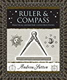 Ruler & Compass: Practical Geometric Constructions (Wooden Books)