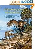 Tyrannosaurid Paleobiology (Life of the Past)