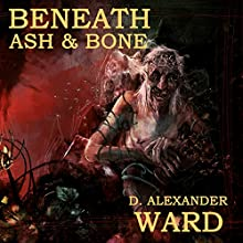 Beneath Ash & Bone Audiobook by D. Alexander Ward Narrated by John Pirhalla