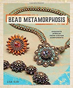 Bead Metamorphosis: Exquisite Jewelry from Custom Components from Interweave