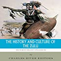 The World's Greatest Civilizations: The History and Culture of the Zulu Audiobook by  Charles River Editors Narrated by Wayne Paige