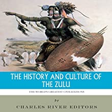The World's Greatest Civilizations: The History and Culture of the Zulu (       UNABRIDGED) by Charles River Editors Narrated by Wayne Paige