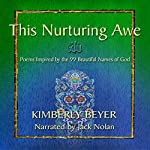 This Nurturing Awe: Poems Inspired by the 99 Beautiful Names of God | Kimberly Beyer