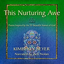 This Nurturing Awe: Poems Inspired by the 99 Beautiful Names of God (       UNABRIDGED) by Kimberly Beyer Narrated by Jack Nolan