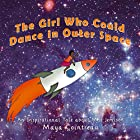 The Girl Who Could Dance in Outer Space: An Inspirational Tale about Mae Jemison: The Girls Who Could, Volume 2 Hörbuch von Maya Cointreau Gesprochen von: Maya Cointreau