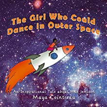 The Girl Who Could Dance in Outer Space: An Inspirational Tale about Mae Jemison: The Girls Who Could, Volume 2 Audiobook by Maya Cointreau Narrated by Maya Cointreau