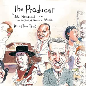 The Producer: John Hammond and the Soul of American Music | [Dunstan Prial]