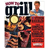 How to Grill: The Complete Illustrated Book of Barbecue Techniques, A Barbecue Bible! Cookbook ~ Steven Raichlen