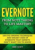 img - for Evernote: From Note Taking to Life Mastery: 100 Eye-Opening Techniques and Sneaky Uses of Evernote that Experts Don't Want You to Know (Evernote Essentials) book / textbook / text book