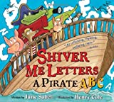 By June Sobel Shiver Me Letters: A Pirate ABC (8.8.2009)