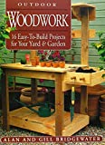 Outdoor Woodwork: 16 Easy-To-Build Projects for Your Yard & Garden - 158017437X