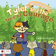 Character Cats: Tyler and the Tree of Courage (       UNABRIDGED) by Caroline Graham Narrated by Myra Escoro