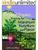Beyond Organic... Growing for Maximum Nutrition (English Edition)