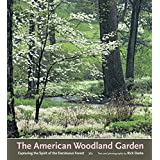 The American Woodland Garden: Capturing the Spirit of the Deciduous Forest ~ Rick Darke