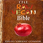 The Raw Vegan Bible: Detoxify Your Body and Achieve a Higher Level of Consciousness with Raw Vegan Foods! | Dr. David