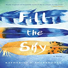 Fill the Sky | Livre audio Auteur(s) : Katherine A. Sherbrooke Narrateur(s) : Valerie Gilbert