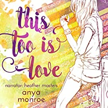 This Too Is Love Audiobook by Anya Monroe Narrated by Heather Masters