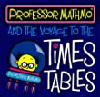 Professor Mathmo and the Voyage to the Times Tables