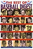 The Best of Baseball Digest: The Greatest Players, The Greatest Games, the Greatest Writers from the Game's Most Exciting Years