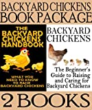 Backyard Chickens Book Package: Backyard Chickens: The Beginners Guide to Raising and Caring for Backyard Chickens & The Backyard Chickens Handbook