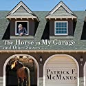 The Horse in My Garage and Other Stories Audiobook by Patrick F. McManus Narrated by Sean Pratt
