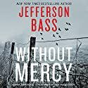 Without Mercy: A Body Farm Novel Audiobook by Jefferson Bass Narrated by Tom Stechschulte
