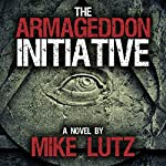 The Armageddon Initiative | Mike Lutz