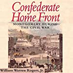 Confederate Home Front: Montgomery During the Civil War | William Warren Rogers, Jr.,Dr. William Warren Rogers, Jr.