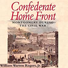 Confederate Home Front: Montgomery During the Civil War Audiobook by William Warren Rogers, Jr., Dr. William Warren Rogers, Jr. Narrated by  Neal Vickers