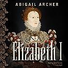 Elizabeth I Hörbuch von Abigail Archer Gesprochen von: Sarah Nichols