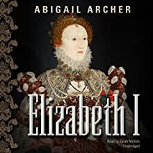 Elizabeth I Audiobook by Abigail Archer Narrated by Sarah Nichols