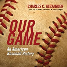Our Game: An American Baseball History (       UNABRIDGED) by Charles C. Alexander Narrated by Grover Gardner
