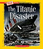 The Titanic Disaster (True Books: Disasters)