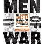 Men of War: The American Soldier in Combat at Bunker Hill, Gettysburg, and Iwo Jima   Alexander Rose