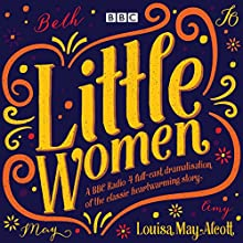 Little Women: BBC Radio 4 full-cast dramatisation Radio/TV Program Auteur(s) : Louisa May Alcott Narrateur(s) : Bryony Hannah,  full cast, John Bowler, Julianna Jennings, Natasha J Barnes, Samantha Dakin, Tara Ward