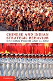 img - for Chinese and Indian Strategic Behavior: Growing Power and Alarm by Gilboy, Dr George J., Heginbotham, Dr Eric (2012) Hardcover book / textbook / text book