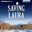 Saving Laura: A Novel (       UNABRIDGED) by Jim Satterfield Narrated by Dan John Miller