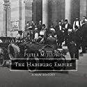 The Habsburg Empire: A New History Audiobook by Pieter M. Judson Narrated by Michael Page