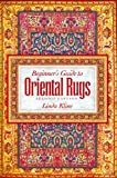 Beginners Guide To Oriental Rugs - 2nd edition