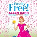 Allen Carr's Finally Free!: The Easy Way to Stop Smoking for Women (       UNABRIDGED) by Allen Carr Narrated by Jane Collingwood