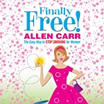 Allen Carr's Finally Free!: The Easy Way to Stop Smoking for Women | Allen Carr