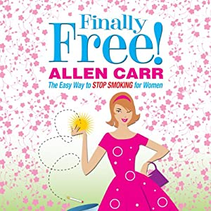 Allen Carr's Finally Free!: The Easy Way to Stop Smoking for Women | [Allen Carr]