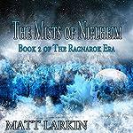 The Mists of Niflheim: The Ragnarok Era, Book 2 | Matt Larkin