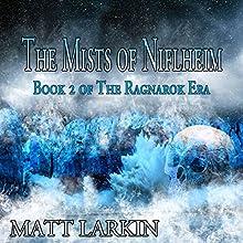 The Mists of Niflheim: The Ragnarok Era, Book 2 (       UNABRIDGED) by Matt Larkin Narrated by Michael Pauley