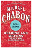 Maps and Legends: Reading and Writing Along the Borderlands (0061650927) by Chabon, Michael