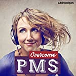 Overcome PMS: Make Periods More Pleasant with Subliminal Messages |  Subliminal Guru